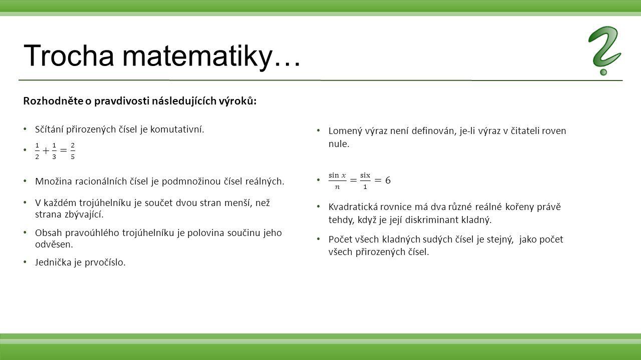 Trocha matematiky… Rozhodněte o pravdivosti následujících výroků: