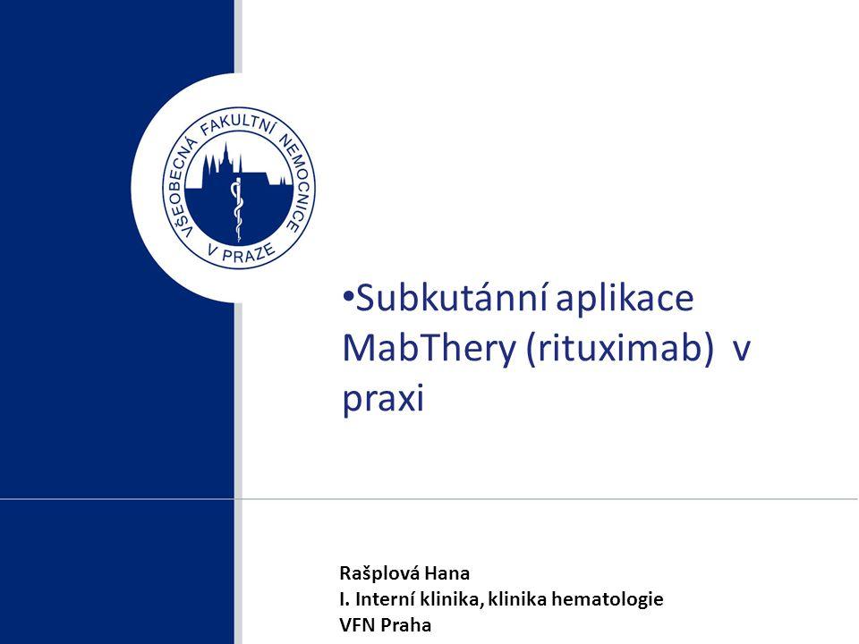 Subkutánní aplikace MabThery (rituximab) v praxi Rašplová Hana I.