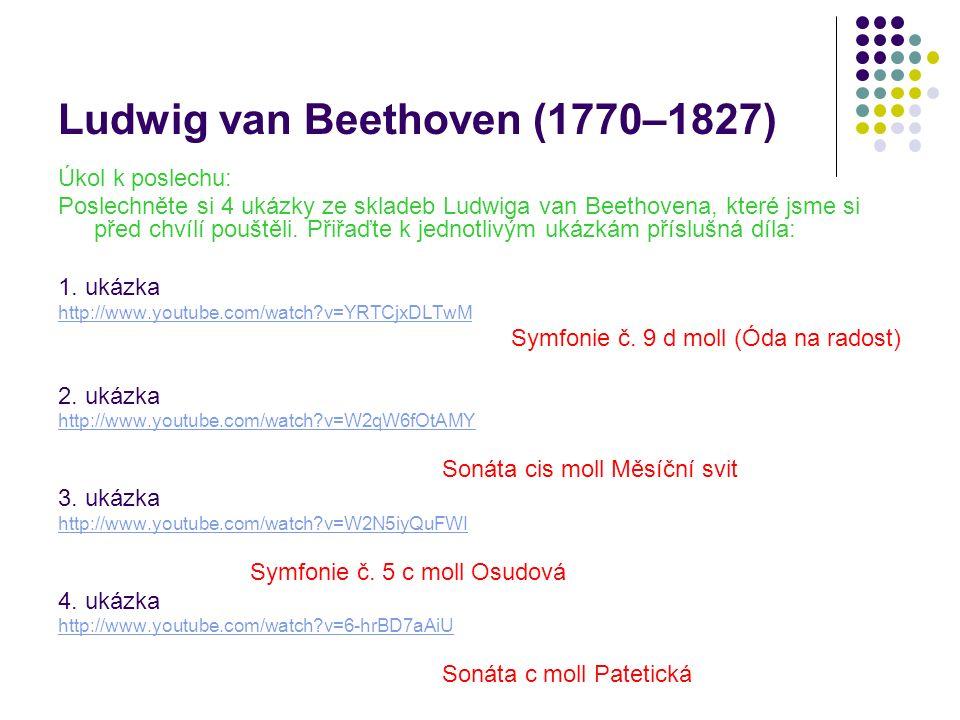 Ludwig van Beethoven (1770–1827) Úkol k poslechu: Poslechněte si 4 ukázky ze skladeb Ludwiga van Beethovena, které jsme si před chvílí pouštěli. Přiřa