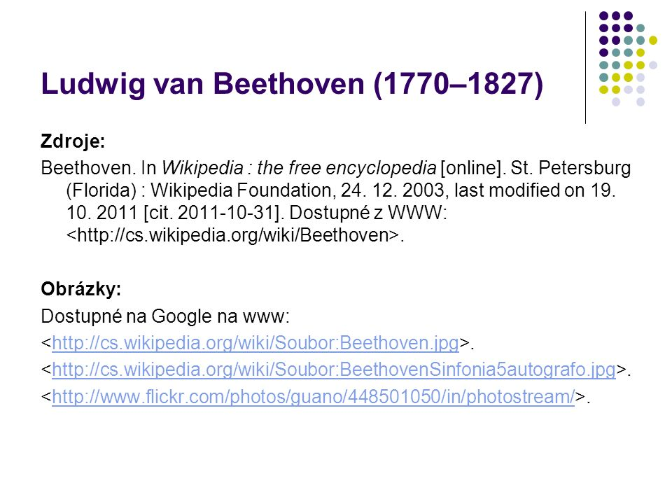 Ludwig van Beethoven (1770–1827) Videa: Dostupná na Youtube na www:.http://www.youtube.com/watch?v=2X5ldU0K1N8.http://www.youtube.com/watch?v=YRTCjxDLTwM.http://www.youtube.com/watch?v=W2qW6fOtAMY.http://www.youtube.com/watch?v=W2N5iyQuFWI.http://www.youtube.com/watch?v=6-hrBD7aAiU