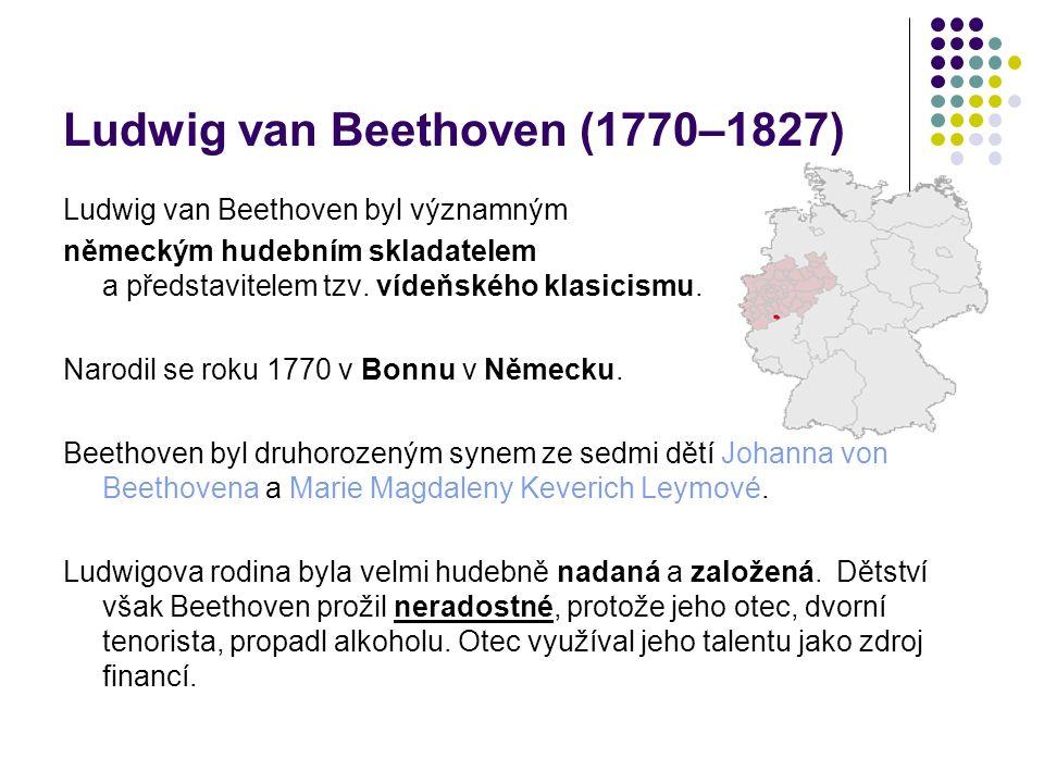 Ludwig van Beethoven (1770–1827) Ludwig van Beethoven byl významným německým hudebním skladatelem a představitelem tzv. vídeňského klasicismu. Narodil