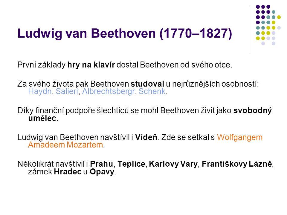 Ludwig van Beethoven (1770–1827) První základy hry na klavír dostal Beethoven od svého otce. Za svého života pak Beethoven studoval u nejrůznějších os