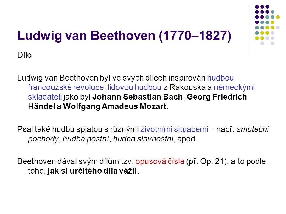 Ludwig van Beethoven (1770–1827) Dílo Ludwig van Beethoven byl ve svých dílech inspirován hudbou francouzské revoluce, lidovou hudbou z Rakouska a něm