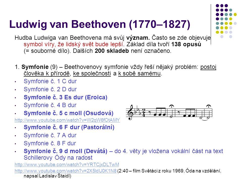 Ludwig van Beethoven (1770–1827) Hudba Ludwiga van Beethovena má svůj význam. Často se zde objevuje symbol víry, že lidský svět bude lepší. Základ díl