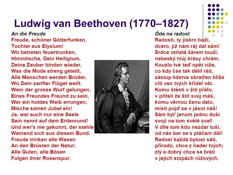 Ludwig van Beethoven (1770–1827) An die Freude Freude, schöner Götterfunken, Tochter aus Elysium! Wir betreten feuertrunken, Himmlische, Dein Heiligtu