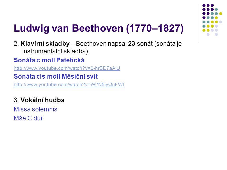 Ludwig van Beethoven (1770–1827) 2. Klavírní skladby – Beethoven napsal 23 sonát (sonáta je instrumentální skladba). Sonáta c moll Patetická http://ww