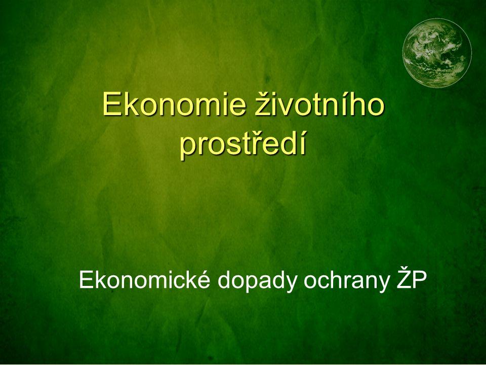 Ekonomie životního prostředí Ekonomické dopady ochrany ŽP
