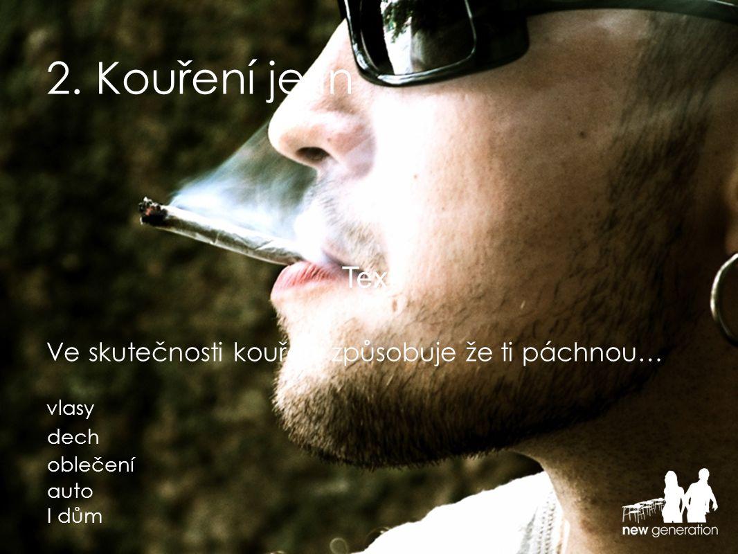 2. Kouření je in Ve skutečnosti kouření způsobuje že ti páchnou… Text dech vlasy oblečení auto I dům