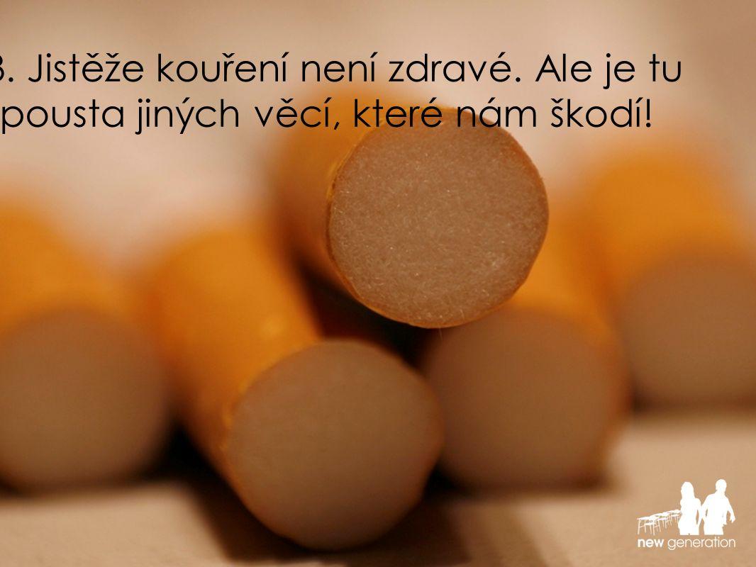 3. Jistěže kouření není zdravé. Ale je tu spousta jiných věcí, které nám škodí!