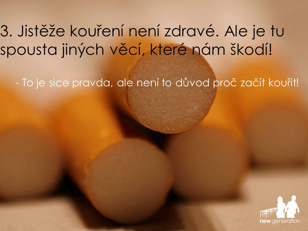 - To je sice pravda, ale není to důvod proč začít kouřit!