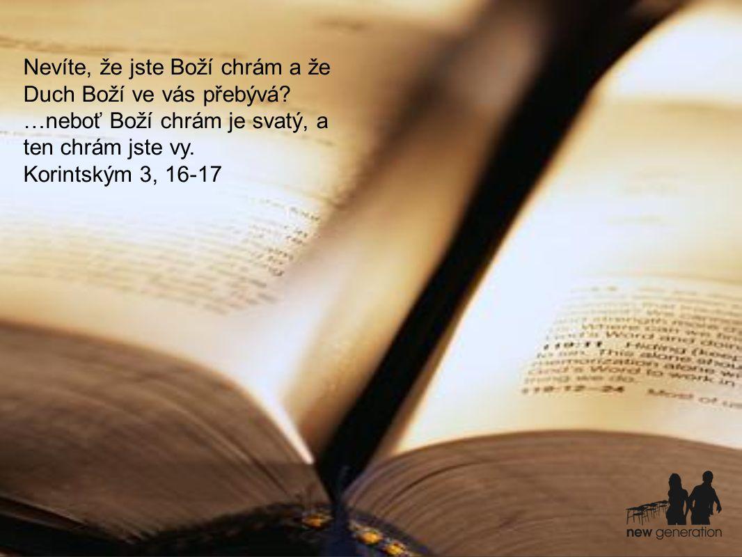 Nevíte, že jste Boží chrám a že Duch Boží ve vás přebývá.