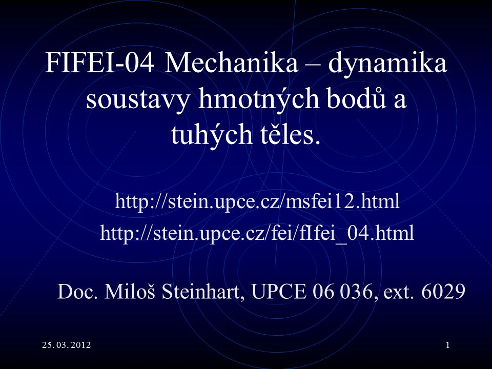 25. 03. 20121 FIFEI-04 Mechanika – dynamika soustavy hmotných bodů a tuhých těles.