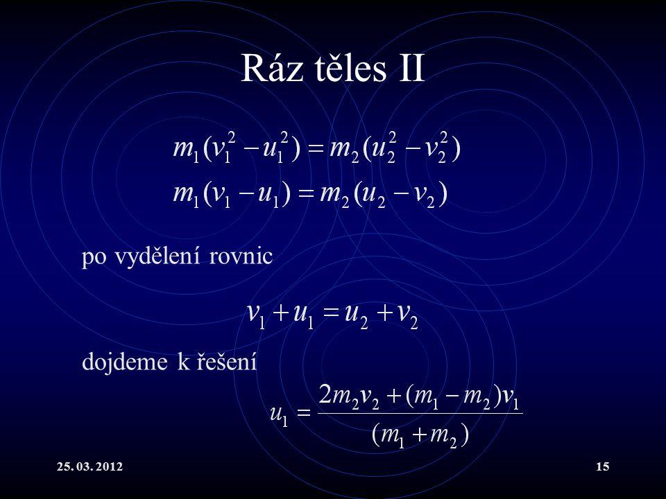 25. 03. 201215 Ráz těles II po vydělení rovnic dojdeme k řešení