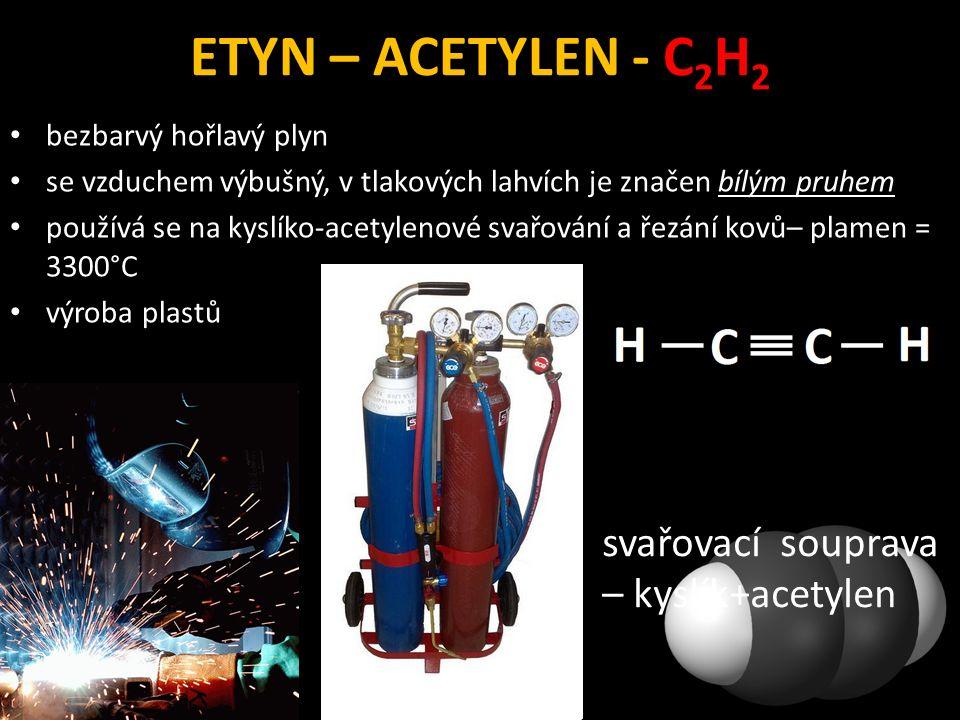 ETYN – ACETYLEN - C 2 H 2 bezbarvý hořlavý plyn se vzduchem výbušný, v tlakových lahvích je značen bílým pruhem používá se na kyslíko-acetylenové svař