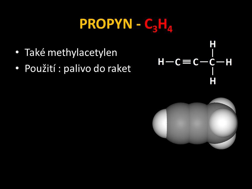 PROPYN - C 3 H 4 Také methylacetylen Použití : palivo do raket