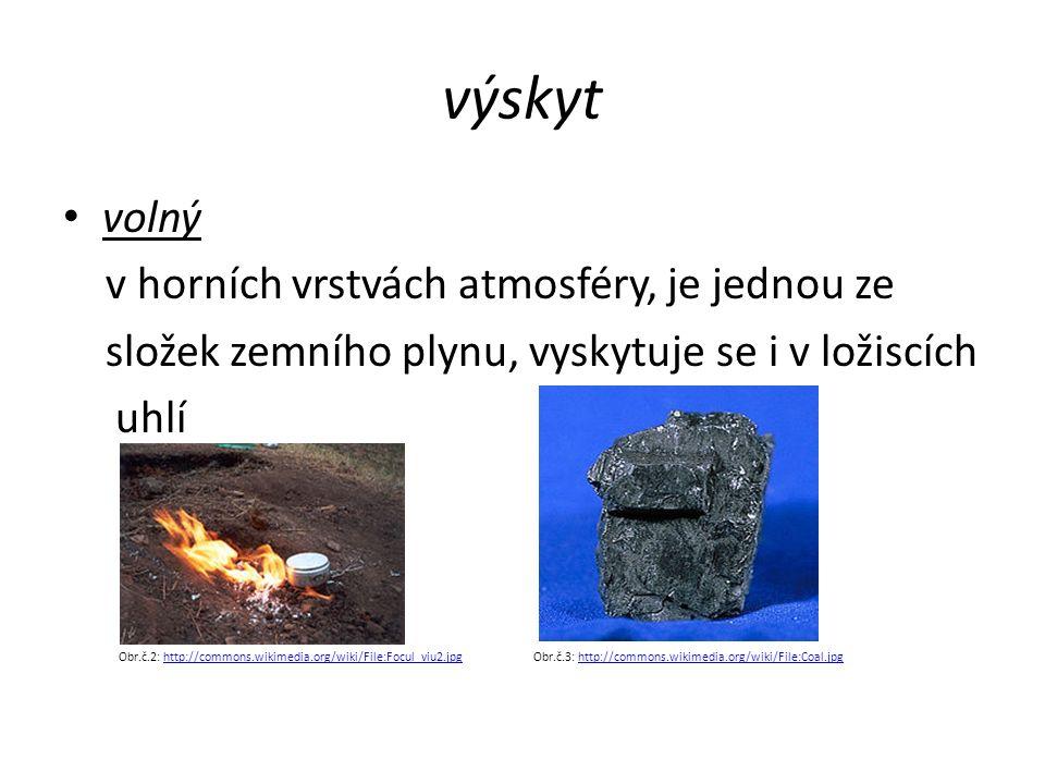 výskyt volný v horních vrstvách atmosféry, je jednou ze složek zemního plynu, vyskytuje se i v ložiscích uhlí Obr.č.2: http://commons.wikimedia.org/wiki/File:Focul_viu2.jpg Obr.č.3: http://commons.wikimedia.org/wiki/File:Coal.jpghttp://commons.wikimedia.org/wiki/File:Focul_viu2.jpghttp://commons.wikimedia.org/wiki/File:Coal.jpg