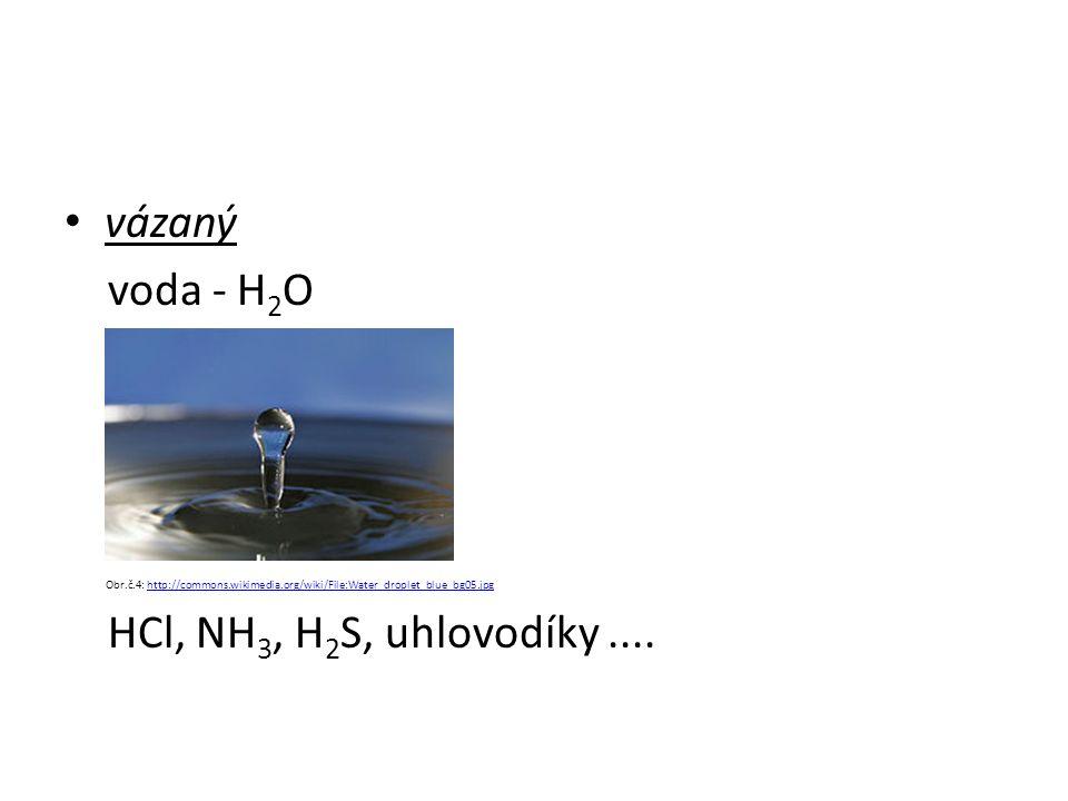 vázaný voda - H 2 O Obr.č.4: http://commons.wikimedia.org/wiki/File:Water_droplet_blue_bg05.jpghttp://commons.wikimedia.org/wiki/File:Water_droplet_blue_bg05.jpg HCl, NH 3, H 2 S, uhlovodíky....