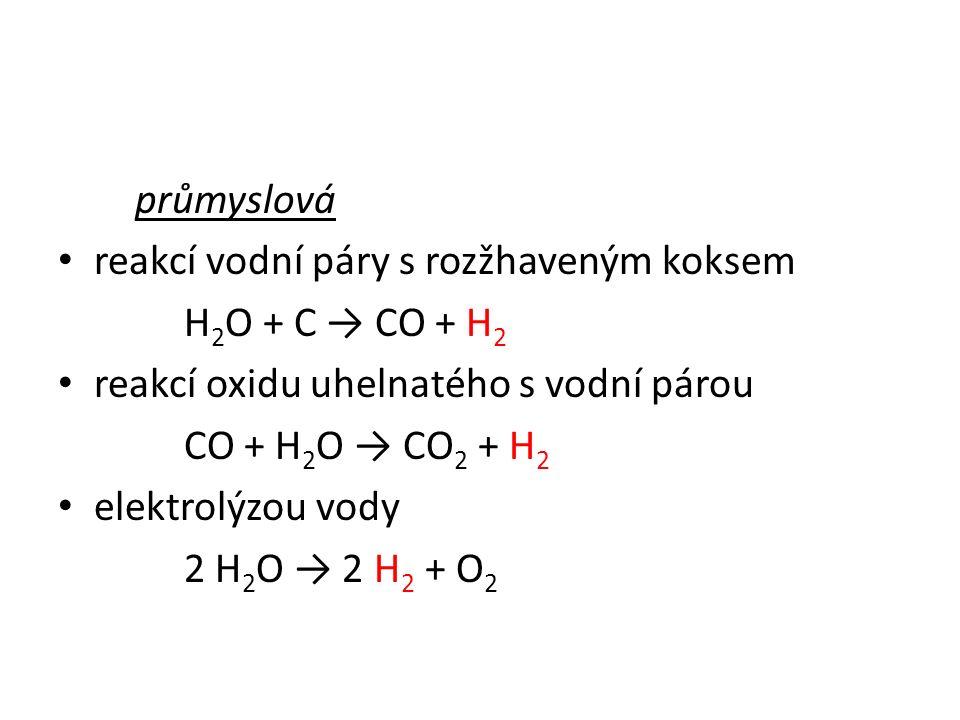průmyslová reakcí vodní páry s rozžhaveným koksem H 2 O + C → CO + H 2 reakcí oxidu uhelnatého s vodní párou CO + H 2 O → CO 2 + H 2 elektrolýzou vody 2 H 2 O → 2 H 2 + O 2