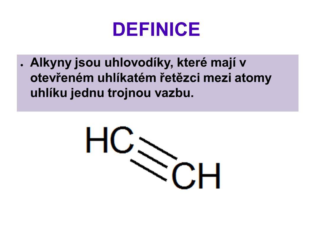 DEFINICE ● Alkyny jsou uhlovodíky, které mají v otevřeném uhlíkatém řetězci mezi atomy uhlíku jednu trojnou vazbu.