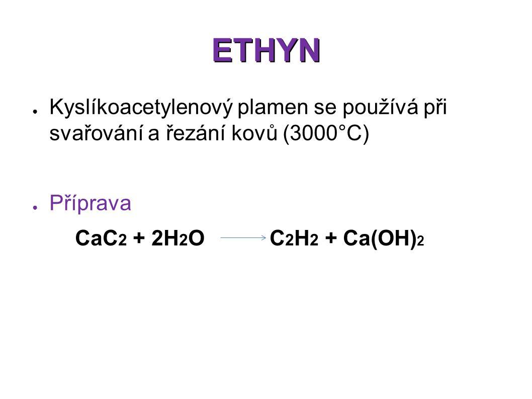 ETHYN ● Kyslíkoacetylenový plamen se používá při svařování a řezání kovů (3000°C) ● Příprava CaC 2 + 2H 2 O C 2 H 2 + Ca(OH) 2