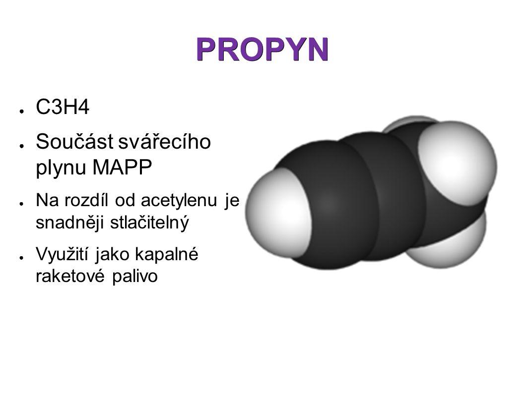 PROPYN ● C3H4 ● Součást svářecího plynu MAPP ● Na rozdíl od acetylenu je snadněji stlačitelný ● Využití jako kapalné raketové palivo