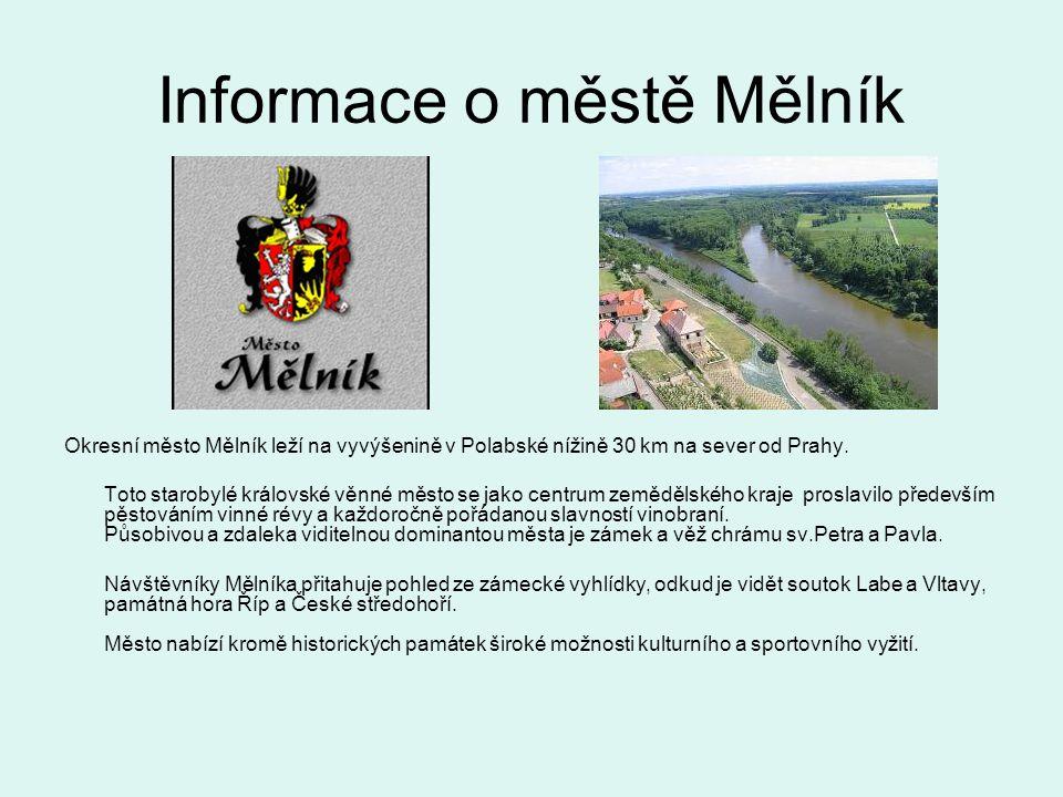 Informace o městě Mělník Okresní město Mělník leží na vyvýšenině v Polabské nížině 30 km na sever od Prahy.