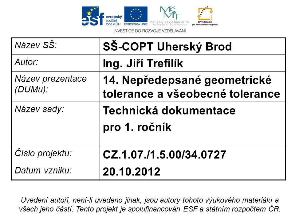 Název SŠ: SŠ-COPT Uherský Brod Autor: Ing. Jiří Trefilík Název prezentace (DUMu): 14.