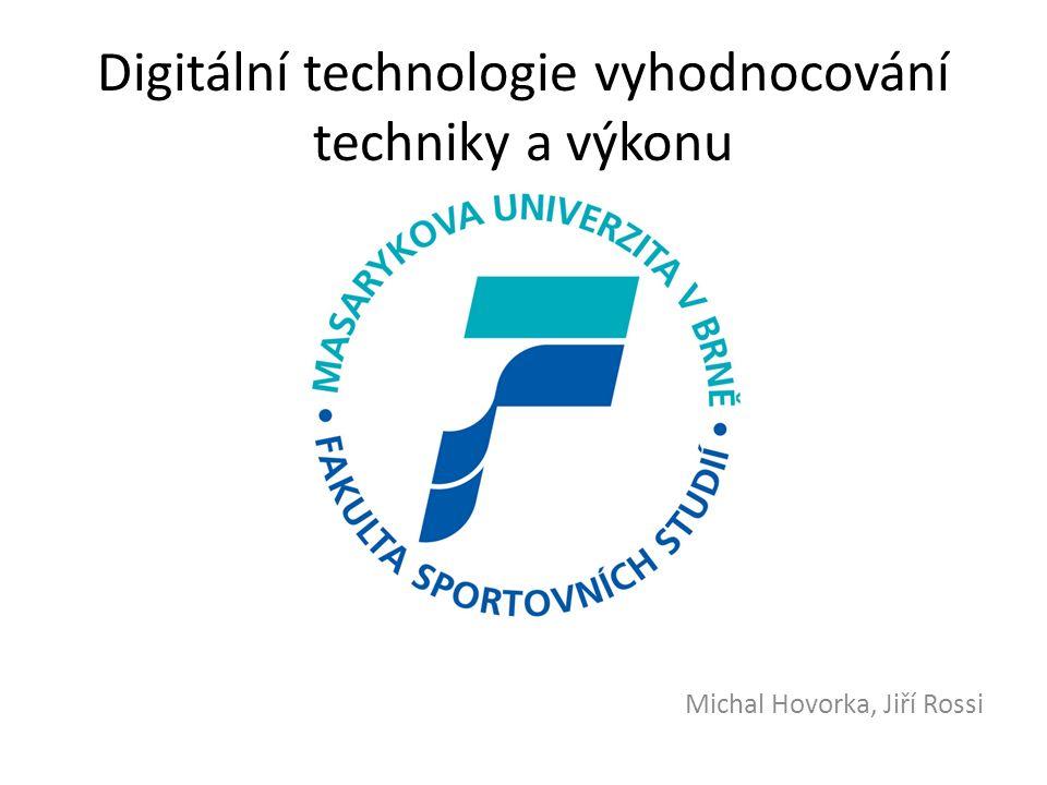 Digitální technologie vyhodnocování techniky a výkonu Michal Hovorka, Jiří Rossi