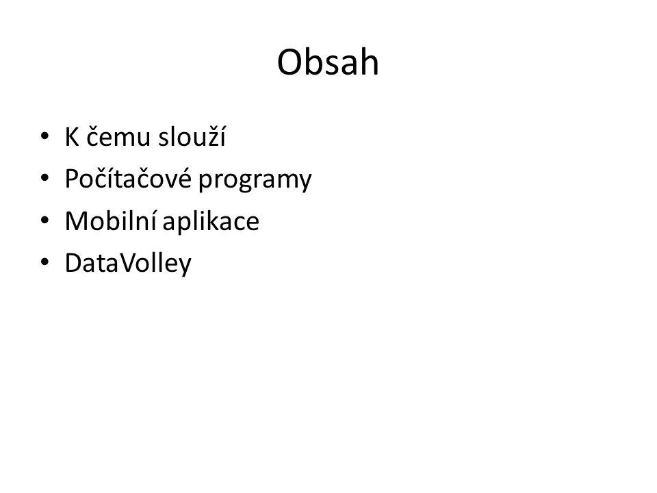 Obsah K čemu slouží Počítačové programy Mobilní aplikace DataVolley