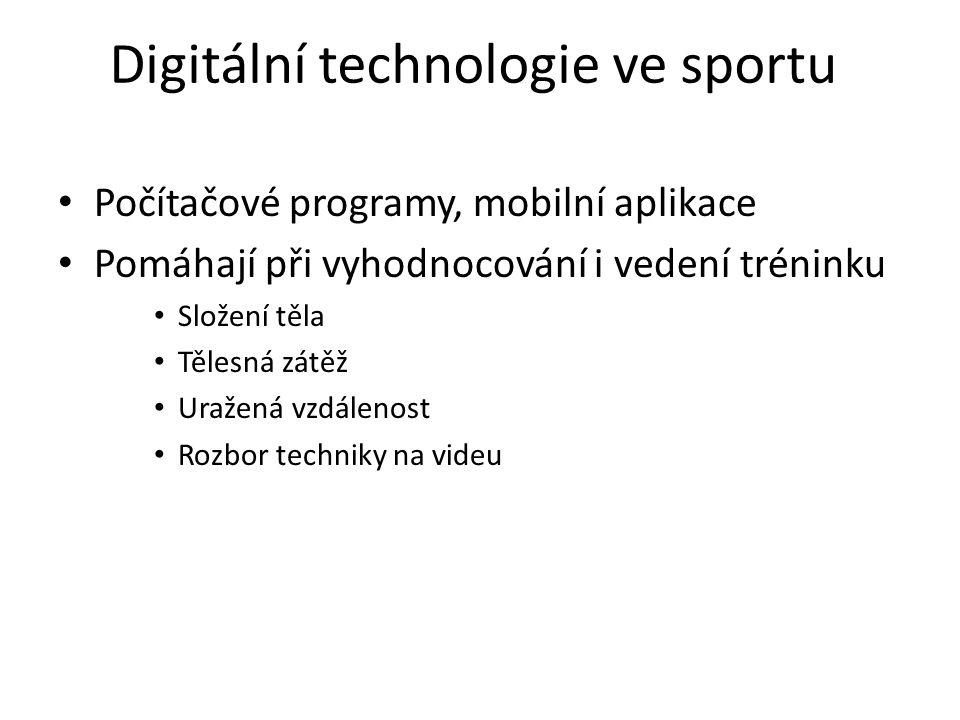 Digitální technologie ve sportu Počítačové programy, mobilní aplikace Pomáhají při vyhodnocování i vedení tréninku Složení těla Tělesná zátěž Uražená vzdálenost Rozbor techniky na videu