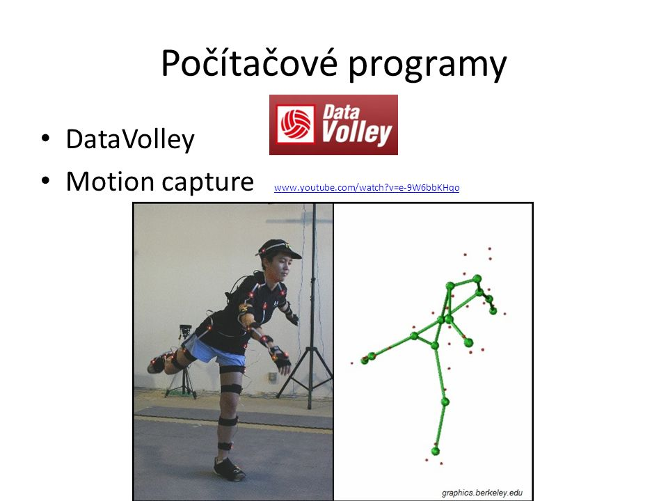 Počítačové programy DataVolley Motion capture www.youtube.com/watch?v=e-9W6bbKHqo www.youtube.com/watch?v=e-9W6bbKHqo