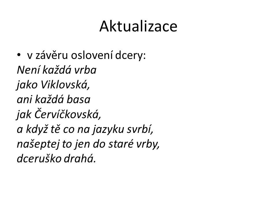 Aktualizace v závěru oslovení dcery: Není každá vrba jako Viklovská, ani každá basa jak Červíčkovská, a když tě co na jazyku svrbí, našeptej to jen do staré vrby, dceruško drahá.