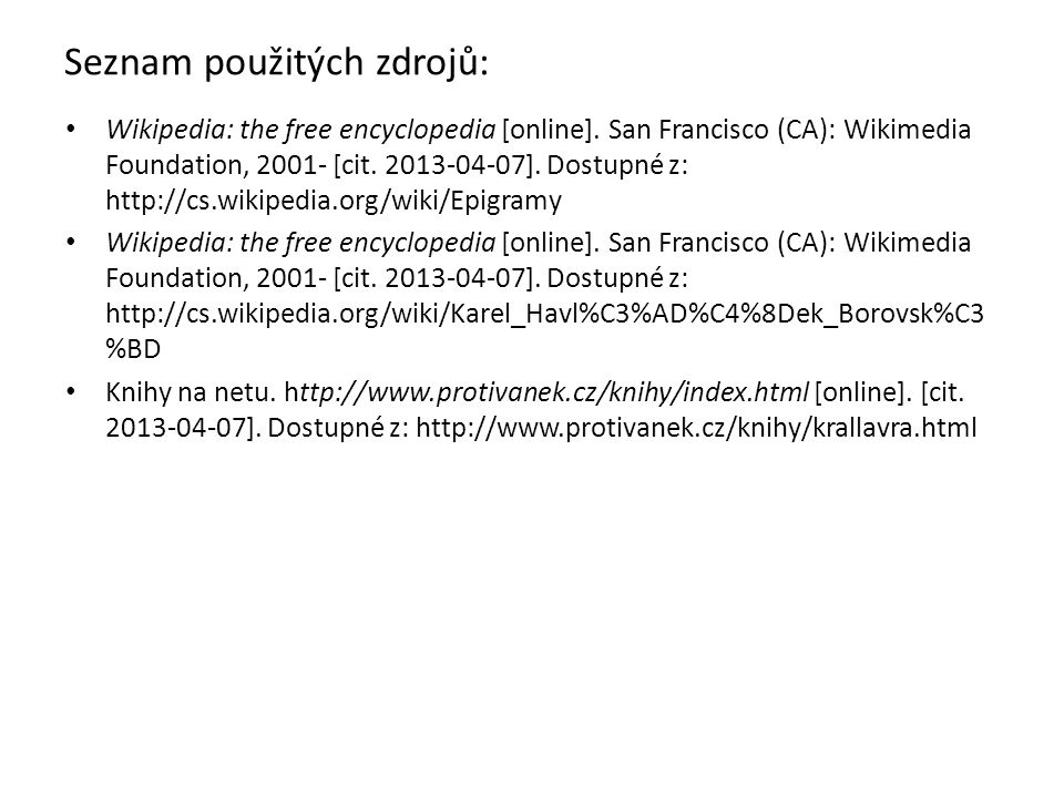 Seznam použitých zdrojů: Wikipedia: the free encyclopedia [online]. San Francisco (CA): Wikimedia Foundation, 2001- [cit. 2013-04-07]. Dostupné z: htt