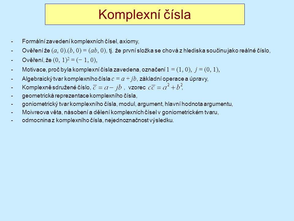 Komplexní čísla -Formální zavedení komplexních čísel, axiomy, -Ověření že (a, 0).(b, 0) = (ab, 0), tj.
