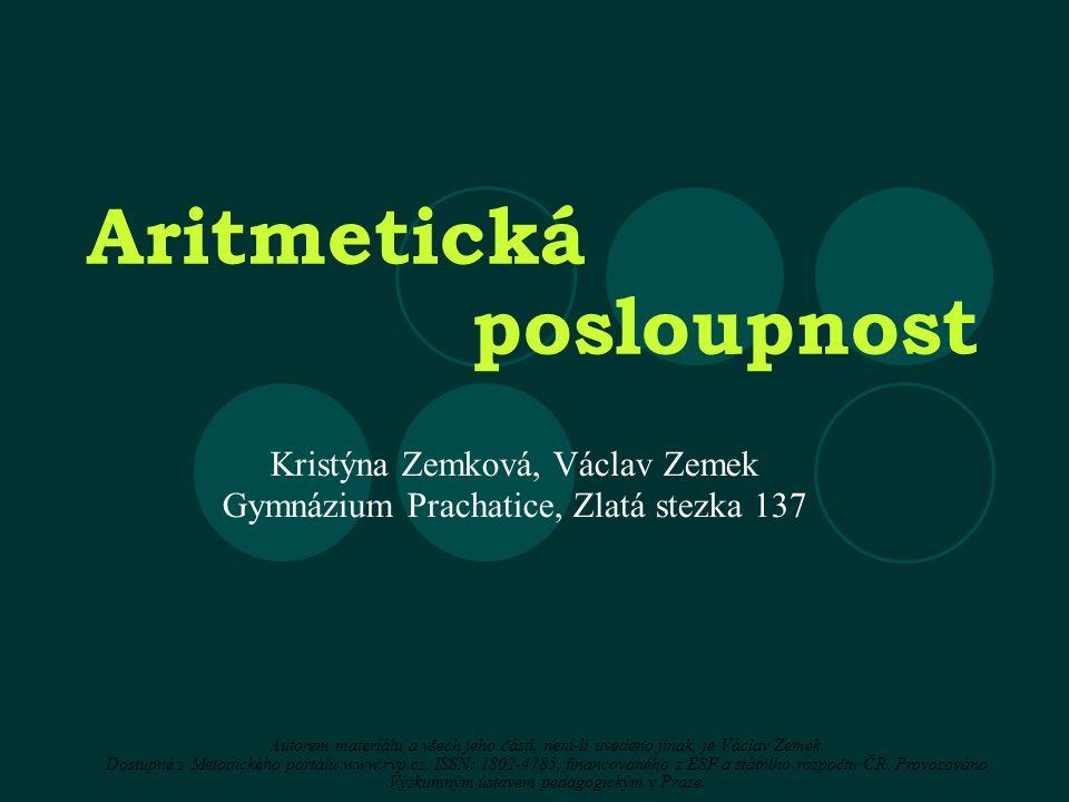 Aritmetická posloupnost Autorem materiálu a všech jeho částí, není-li uvedeno jinak, je Václav Zemek.