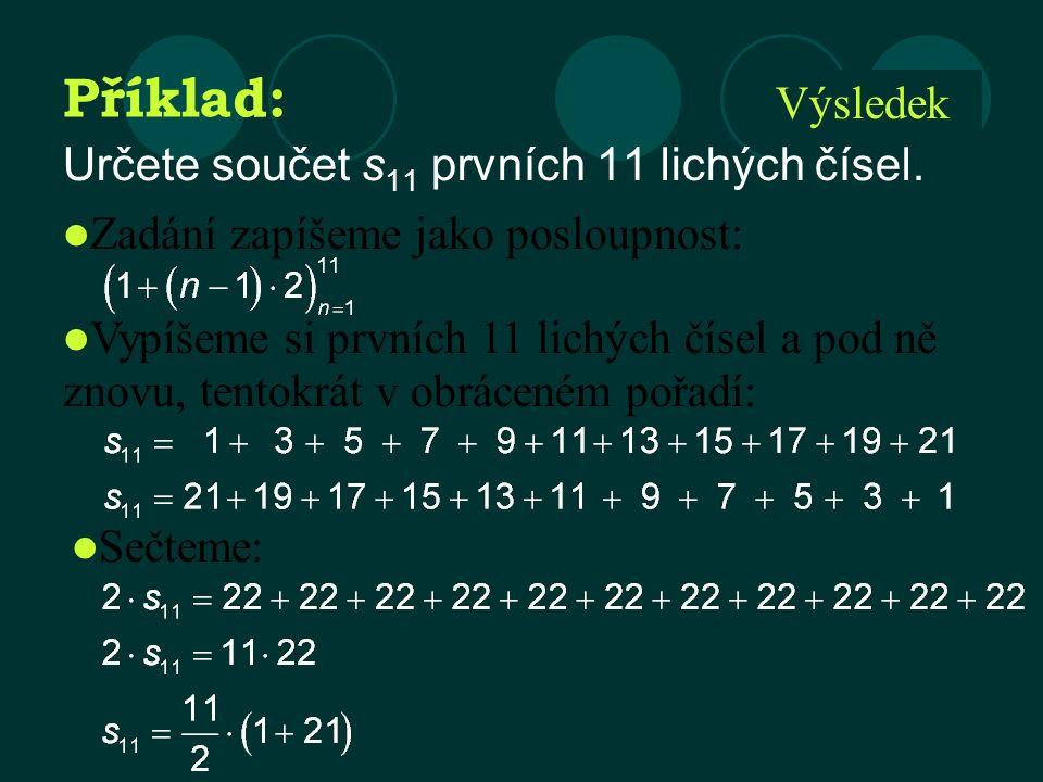 Výsledek Příklad: Určete součet s 11 prvních 11 lichých čísel.