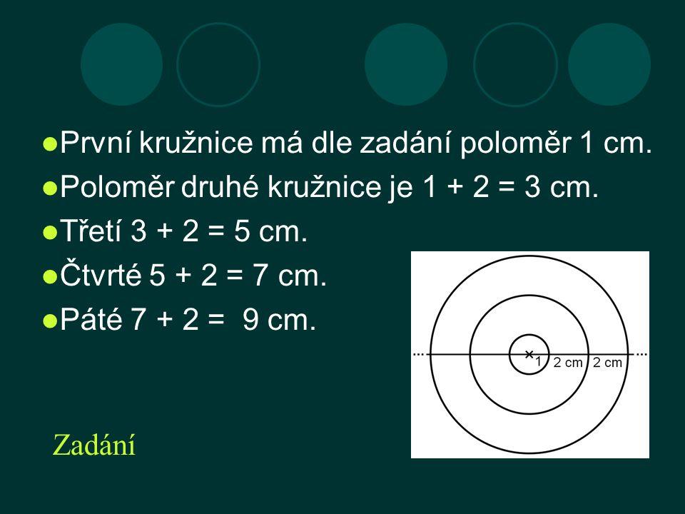 První kružnice má dle zadání poloměr 1 cm. Poloměr druhé kružnice je 1 + 2 = 3 cm.