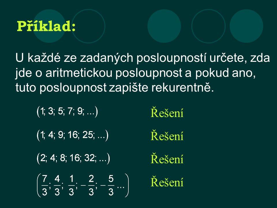 Příklad: U každé ze zadaných posloupností určete, zda jde o aritmetickou posloupnost a pokud ano, tuto posloupnost zapište rekurentně.