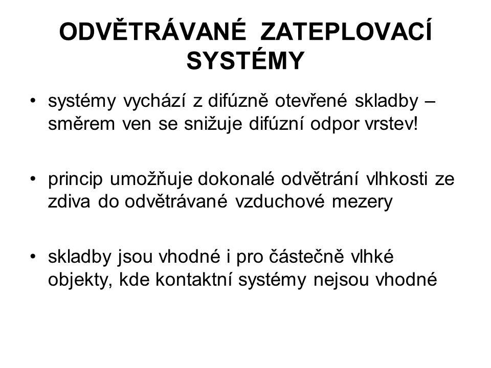 ODVĚTRÁVANÉ ZATEPLOVACÍ SYSTÉMY systémy vychází z difúzně otevřené skladby – směrem ven se snižuje difúzní odpor vrstev.