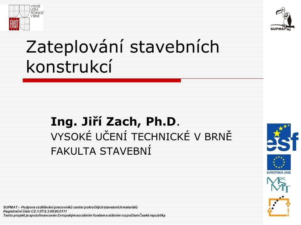 Zateplování stavebních konstrukcí Ing. Jiří Zach, Ph.D.