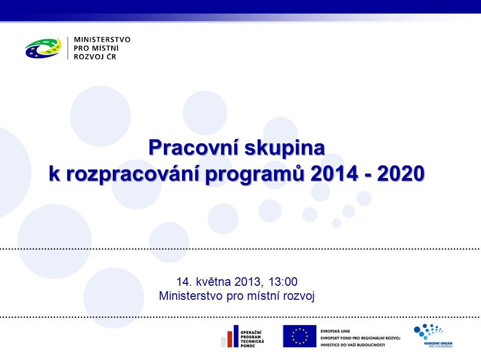 Pracovní skupina k rozpracování programů 2014 - 2020 14.
