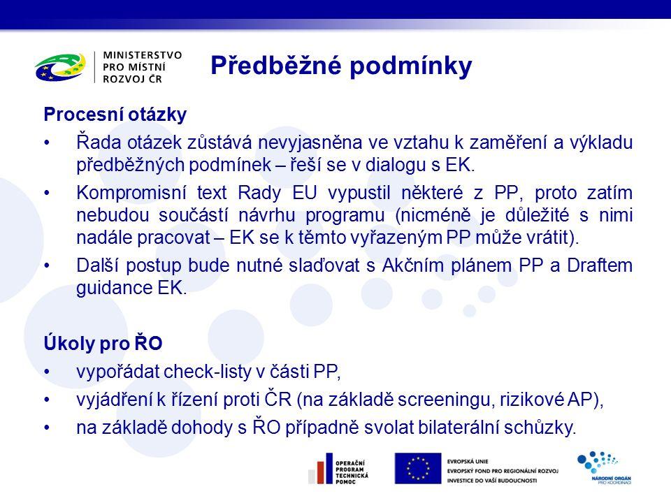 Procesní otázky Řada otázek zůstává nevyjasněna ve vztahu k zaměření a výkladu předběžných podmínek – řeší se v dialogu s EK.