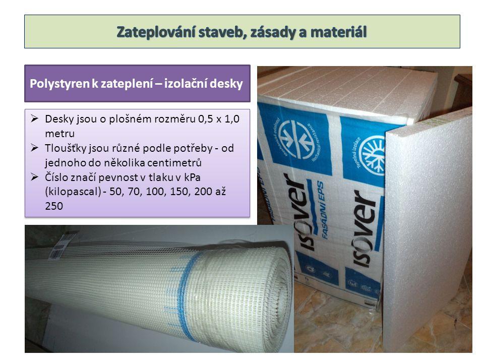 Polystyren k zateplení – izolační desky  Desky jsou o plošném rozměru 0,5 x 1,0 metru  Tloušťky jsou různé podle potřeby - od jednoho do několika ce