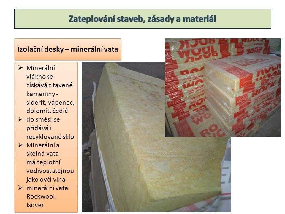 Izolační desky – minerální vata  Minerální vlákno se získává z tavené kameniny - siderit, vápenec, dolomit, čedič  do směsi se přidává i recyklované