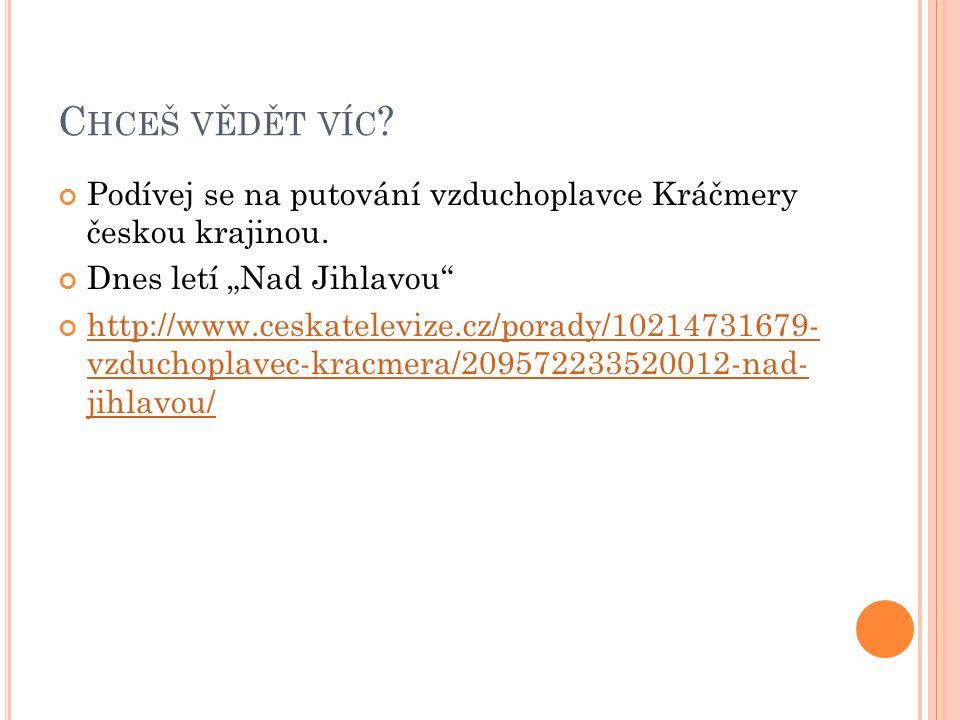 C HCEŠ VĚDĚT VÍC . Podívej se na putování vzduchoplavce Kráčmery českou krajinou.