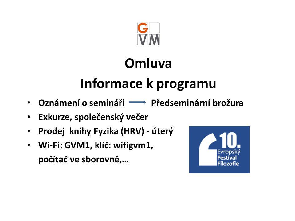Omluva Informace k programu Oznámení o semináři Předseminární brožura Exkurze, společenský večer Prodej knihy Fyzika (HRV) - úterý Wi-Fi: GVM1, klíč: wifigvm1, počítač ve sborovně,…