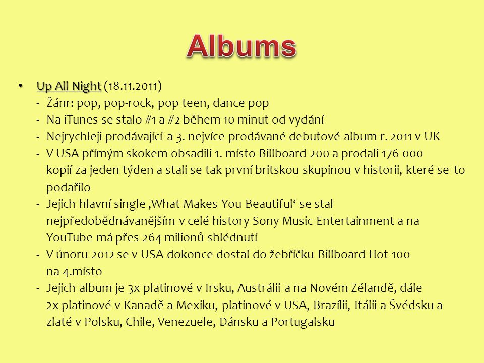 Up All Night Up All Night (18.11.2011) -Žánr: pop, pop-rock, pop teen, dance pop - Na iTunes se stalo #1 a #2 během 10 minut od vydání -Nejrychleji pr