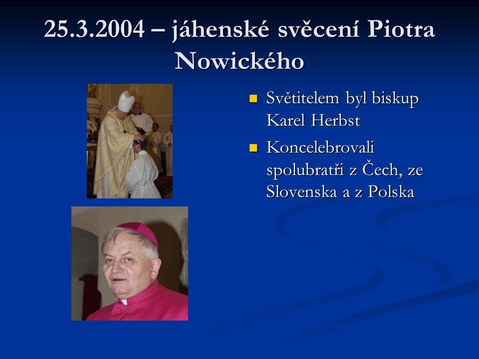 25.3.2004 – jáhenské svěcení Piotra Nowického Světitelem byl biskup Karel Herbst Koncelebrovali spolubratři z Čech, ze Slovenska a z Polska