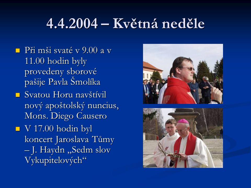 4.4.2004 – Květná neděle Při mši svaté v 9.00 a v 11.00 hodin byly provedeny sborové pašije Pavla Šmolíka Při mši svaté v 9.00 a v 11.00 hodin byly provedeny sborové pašije Pavla Šmolíka Svatou Horu navštívil nový apoštolský nuncius, Mons.