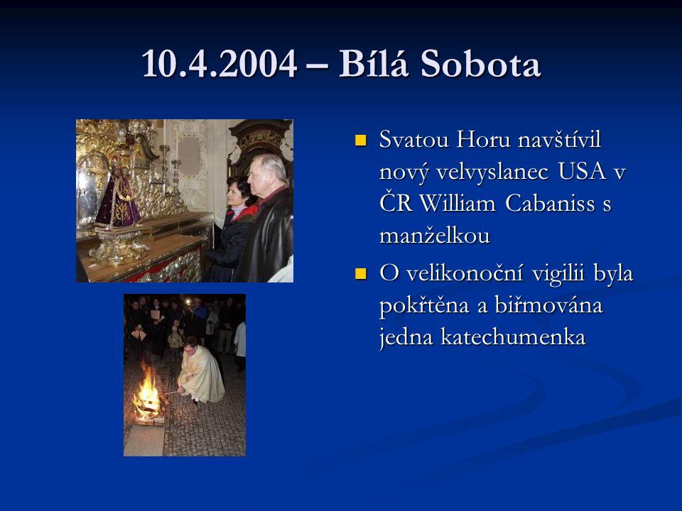 10.4.2004 – Bílá Sobota Svatou Horu navštívil nový velvyslanec USA v ČR William Cabaniss s manželkou O velikonoční vigilii byla pokřtěna a biřmována jedna katechumenka